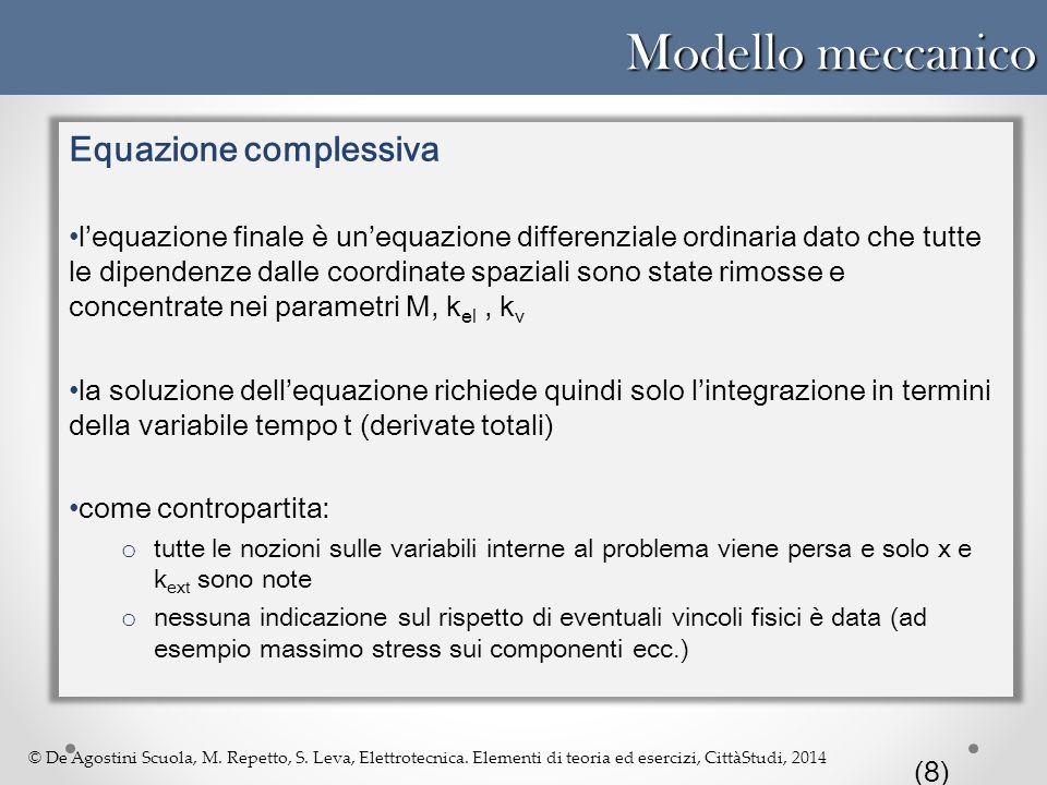 © De Agostini Scuola, M. Repetto, S. Leva, Elettrotecnica. Elementi di teoria ed esercizi, CittàStudi, 2014 Modello meccanico Equazione complessiva l'