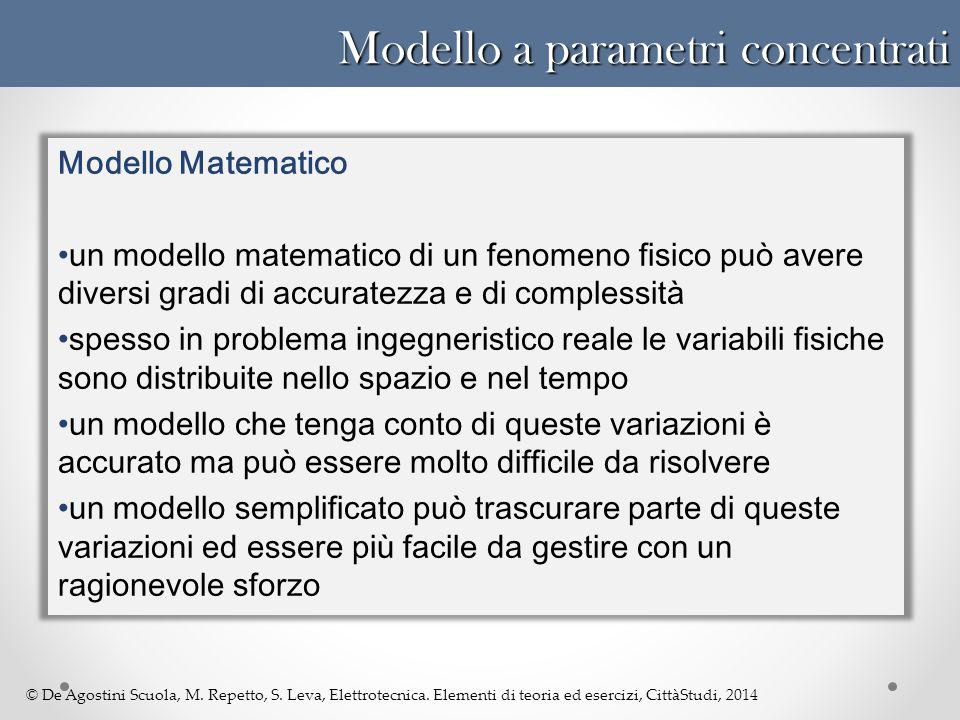 © De Agostini Scuola, M. Repetto, S. Leva, Elettrotecnica. Elementi di teoria ed esercizi, CittàStudi, 2014 Modello a parametri concentrati Modello Ma