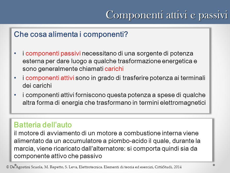 © De Agostini Scuola, M. Repetto, S. Leva, Elettrotecnica. Elementi di teoria ed esercizi, CittàStudi, 2014 Componenti attivi e passivi Che cosa alime