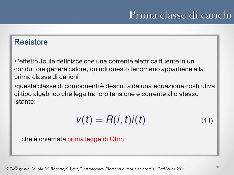 © De Agostini Scuola, M. Repetto, S. Leva, Elettrotecnica. Elementi di teoria ed esercizi, CittàStudi, 2014 Prima classe di carichi Resistore l'effett