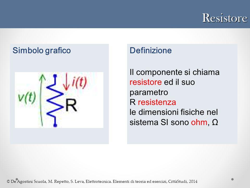 © De Agostini Scuola, M. Repetto, S. Leva, Elettrotecnica. Elementi di teoria ed esercizi, CittàStudi, 2014 Definizione Il componente si chiama resist