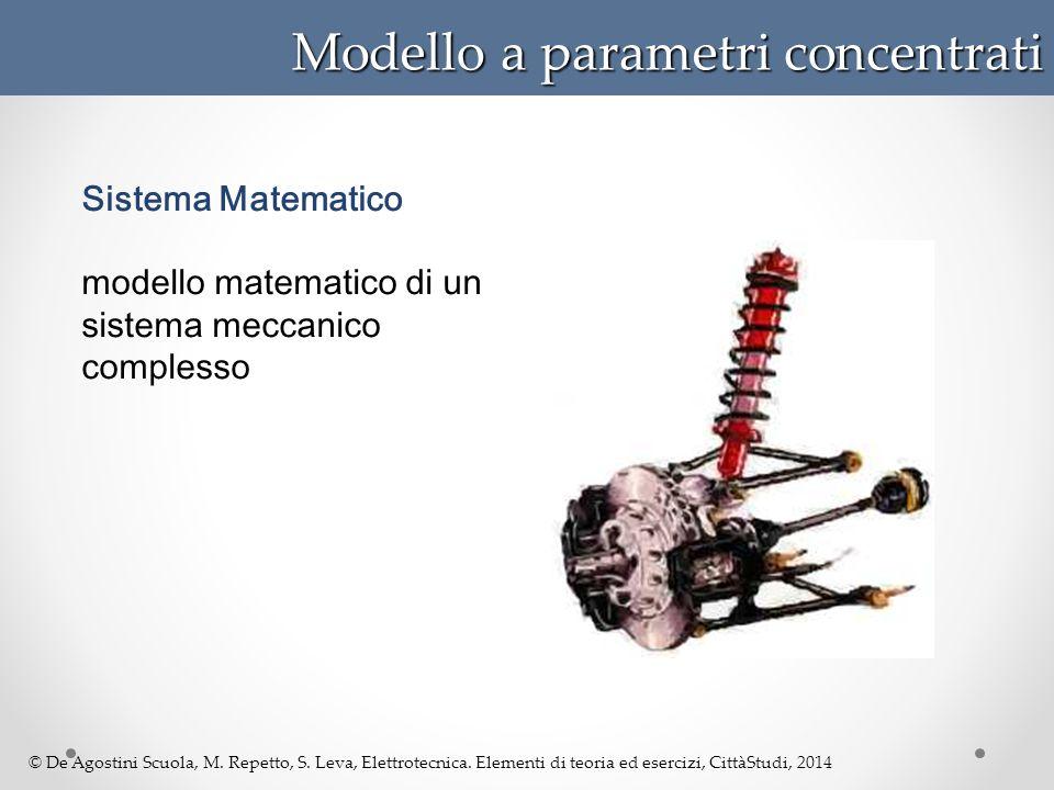 © De Agostini Scuola, M. Repetto, S. Leva, Elettrotecnica. Elementi di teoria ed esercizi, CittàStudi, 2014 Modello a parametri concentrati Sistema Ma