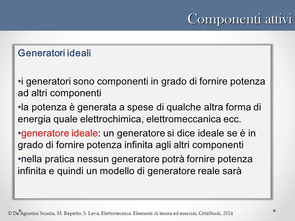 © De Agostini Scuola, M. Repetto, S. Leva, Elettrotecnica. Elementi di teoria ed esercizi, CittàStudi, 2014 Componenti attivi Generatori ideali i gene
