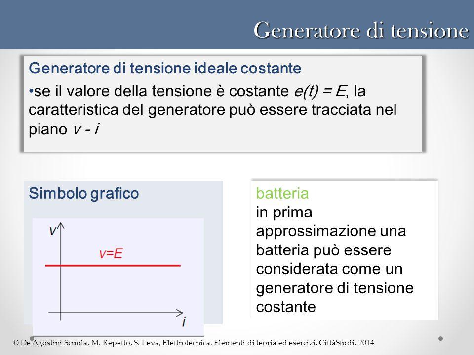 © De Agostini Scuola, M. Repetto, S. Leva, Elettrotecnica. Elementi di teoria ed esercizi, CittàStudi, 2014 Generatore di tensione Generatore di tensi