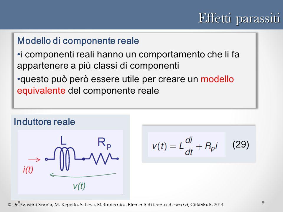 © De Agostini Scuola, M. Repetto, S. Leva, Elettrotecnica. Elementi di teoria ed esercizi, CittàStudi, 2014 Effetti parassiti Modello di componente re