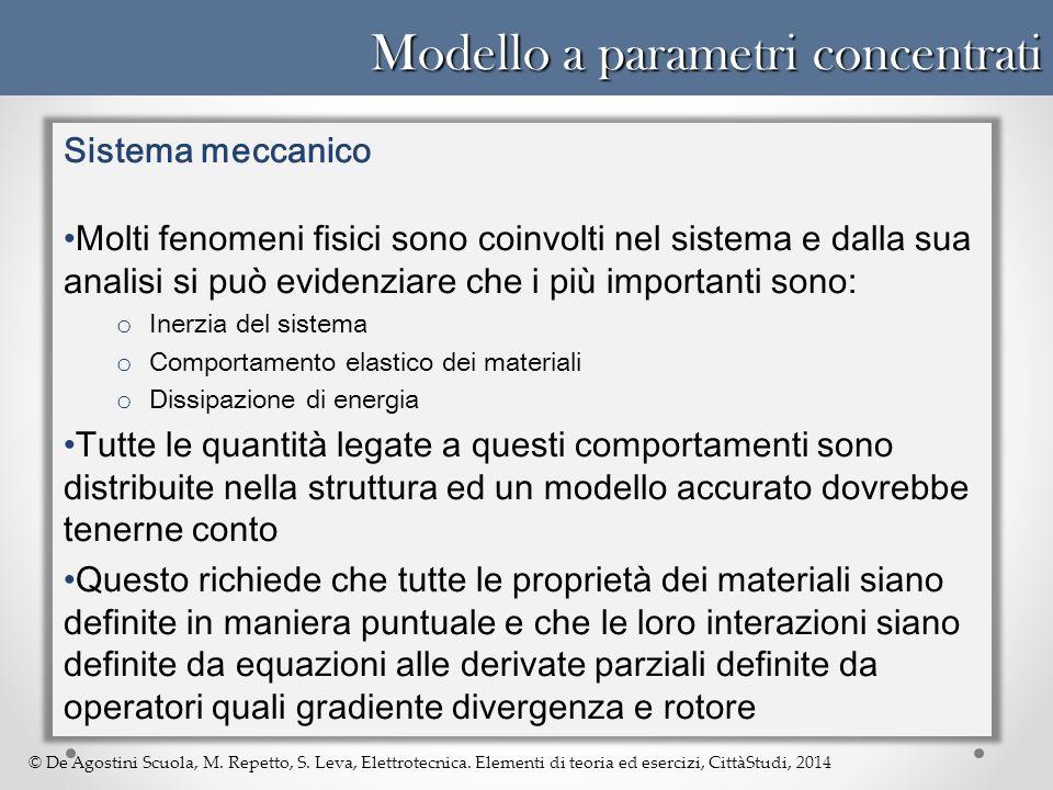 © De Agostini Scuola, M. Repetto, S. Leva, Elettrotecnica. Elementi di teoria ed esercizi, CittàStudi, 2014 Modello a parametri concentrati Sistema me