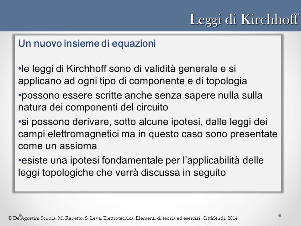 © De Agostini Scuola, M. Repetto, S. Leva, Elettrotecnica. Elementi di teoria ed esercizi, CittàStudi, 2014 Leggi di Kirchhoff Un nuovo insieme di equ
