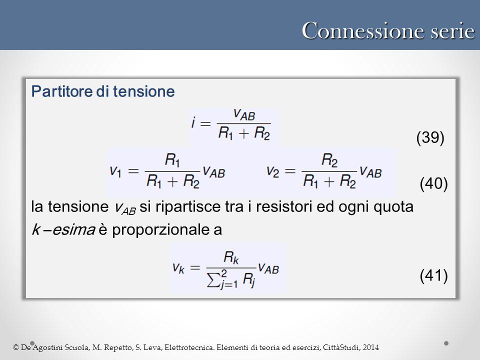 © De Agostini Scuola, M. Repetto, S. Leva, Elettrotecnica. Elementi di teoria ed esercizi, CittàStudi, 2014 Connessione serie Partitore di tensione (3