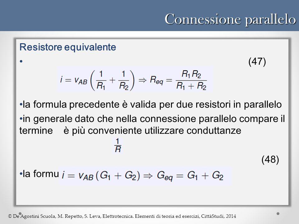 © De Agostini Scuola, M. Repetto, S. Leva, Elettrotecnica. Elementi di teoria ed esercizi, CittàStudi, 2014 Connessione parallelo Resistore equivalent