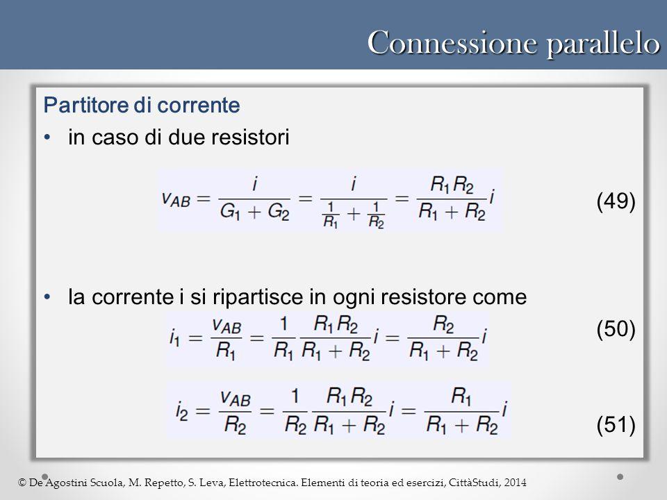 © De Agostini Scuola, M. Repetto, S. Leva, Elettrotecnica. Elementi di teoria ed esercizi, CittàStudi, 2014 Connessione parallelo Partitore di corrent