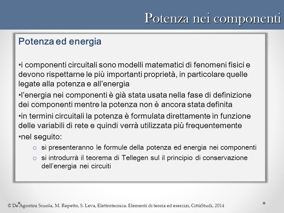 © De Agostini Scuola, M. Repetto, S. Leva, Elettrotecnica. Elementi di teoria ed esercizi, CittàStudi, 2014 Potenza nei componenti Potenza ed energia
