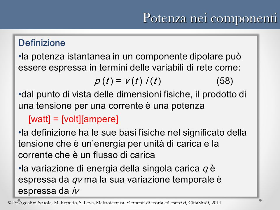 © De Agostini Scuola, M. Repetto, S. Leva, Elettrotecnica. Elementi di teoria ed esercizi, CittàStudi, 2014 Potenza nei componenti Definizione la pote
