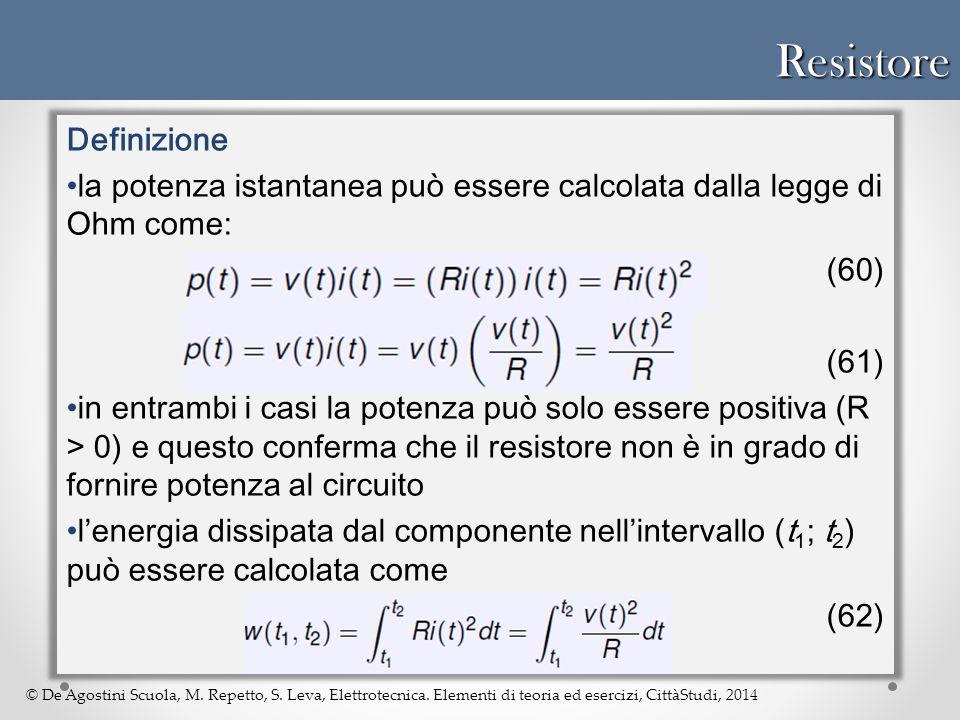 © De Agostini Scuola, M. Repetto, S. Leva, Elettrotecnica. Elementi di teoria ed esercizi, CittàStudi, 2014Resistore Definizione la potenza istantanea