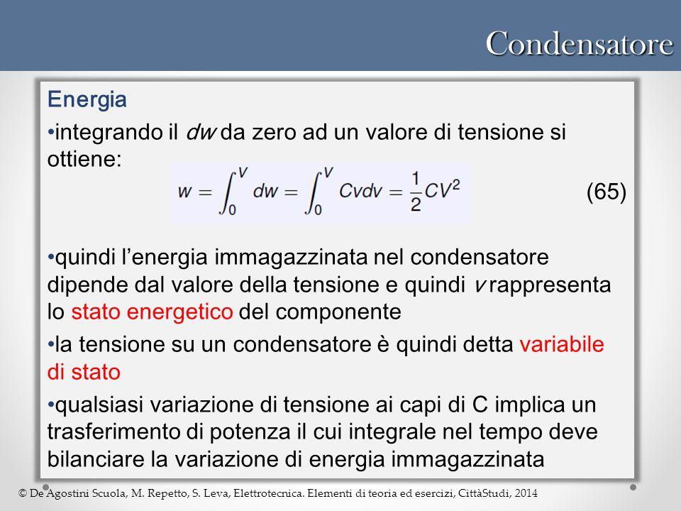 © De Agostini Scuola, M. Repetto, S. Leva, Elettrotecnica. Elementi di teoria ed esercizi, CittàStudi, 2014Condensatore Energia integrando il dw da ze
