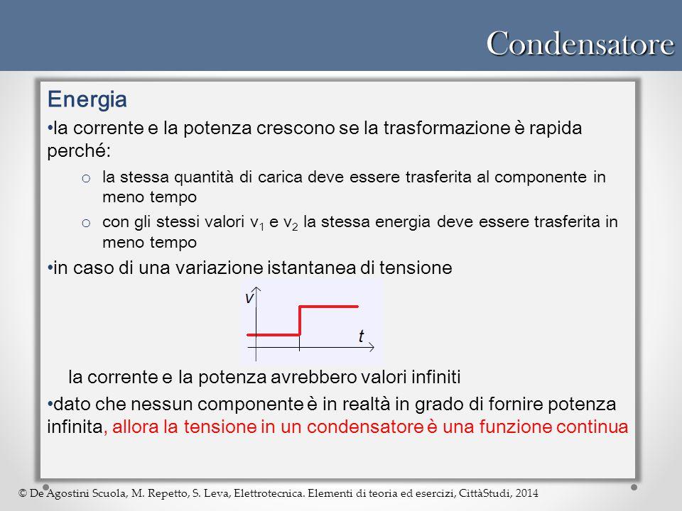 © De Agostini Scuola, M. Repetto, S. Leva, Elettrotecnica. Elementi di teoria ed esercizi, CittàStudi, 2014Condensatore Energia la corrente e la poten