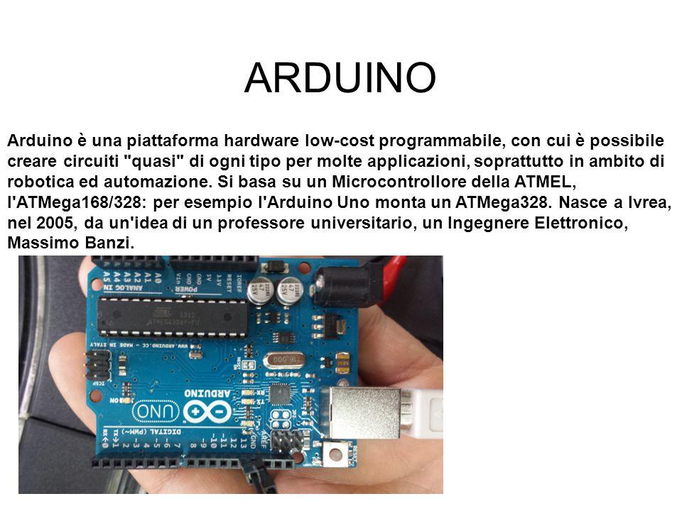 ARDUINO Arduino è una piattaforma hardware low-cost programmabile, con cui è possibile creare circuiti