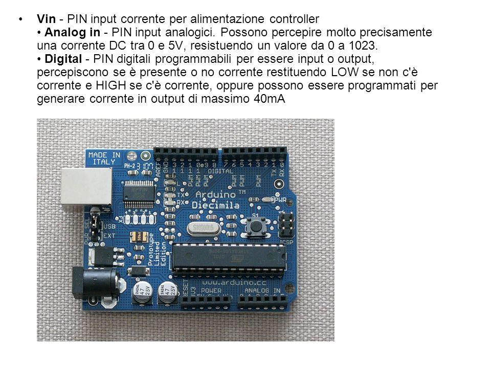 Vin - PIN input corrente per alimentazione controller Analog in - PIN input analogici. Possono percepire molto precisamente una corrente DC tra 0 e 5V