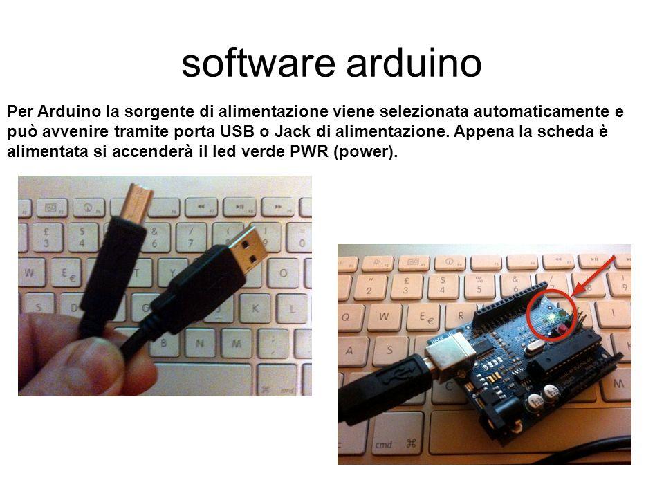 software arduino Per Arduino la sorgente di alimentazione viene selezionata automaticamente e può avvenire tramite porta USB o Jack di alimentazione.