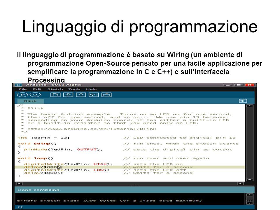 Linguaggio di programmazione Il linguaggio di programmazione è basato su Wiring (un ambiente di programmazione Open-Source pensato per una facile appl