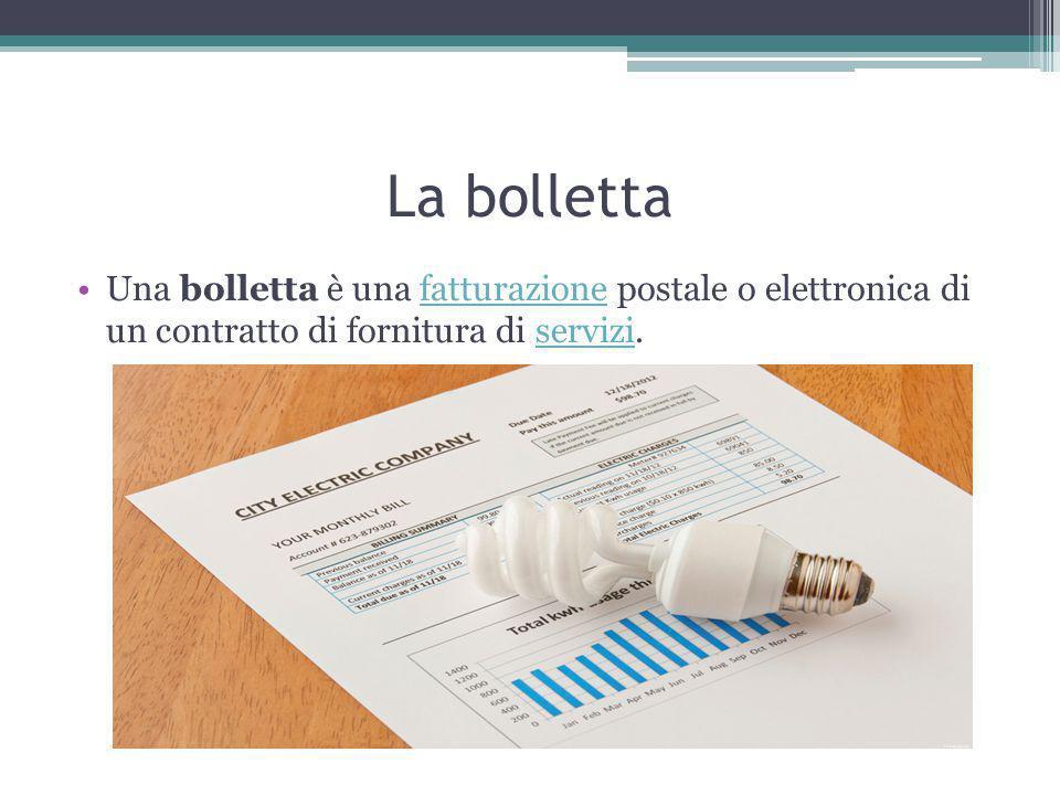 La bolletta Una bolletta è una fatturazione postale o elettronica di un contratto di fornitura di servizi.fatturazioneservizi