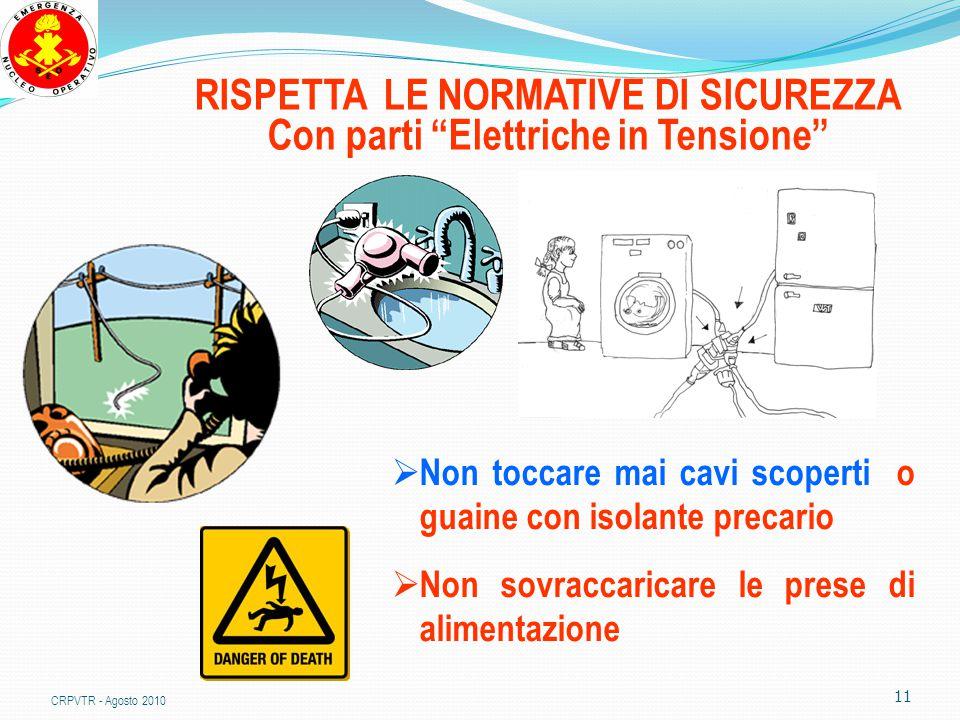 10 RISPETTA LE NORMATIVE DI SICUREZZA Con parti Elettriche in Tensione CRPVTR - Agosto 2010