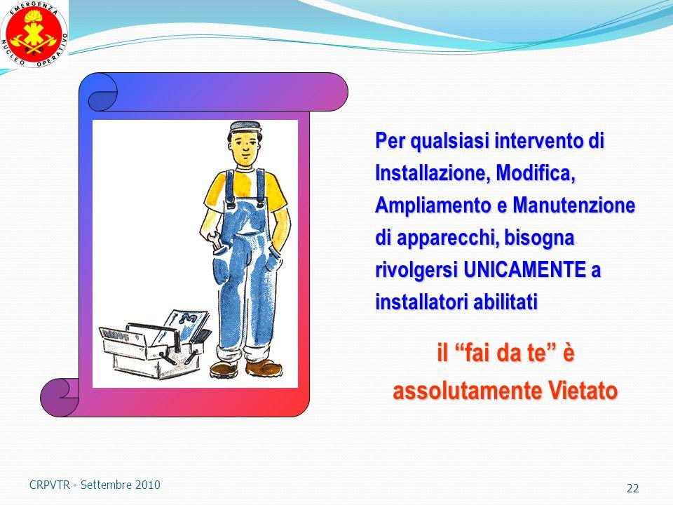 21 La Legge n° 46 /90 relativa a tutti gli impianti degli edifici ad uso civile, ha introdotto le regole per la progettazione e l'installazione degli impianti a GAS CRPVTR - Settembre 2010