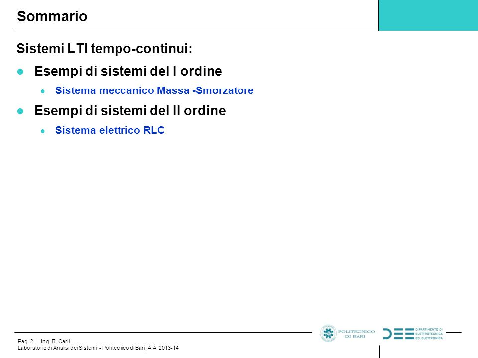 Pag. 2 – Ing. R. Carli Laboratorio di Analisi dei Sistemi - Politecnico di Bari, A.A. 2013-14 Sistemi LTI tempo-continui: Esempi di sistemi del I ordi