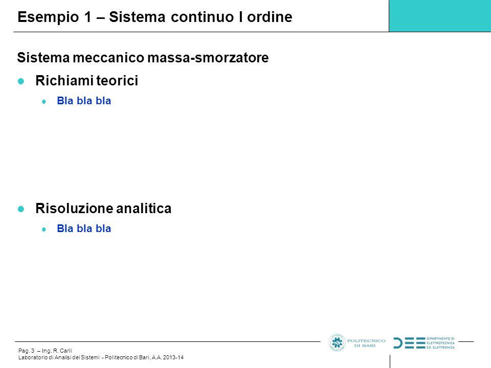 Pag. 3 – Ing. R. Carli Laboratorio di Analisi dei Sistemi - Politecnico di Bari, A.A. 2013-14 Sistema meccanico massa-smorzatore Richiami teorici Bla