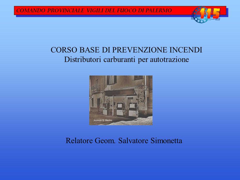 COMANDO PROVINCIALE VIGILI DEL FUOCO DI PALERMO CORSO BASE DI PREVENZIONE INCENDI Distributori carburanti per autotrazione Relatore Geom.