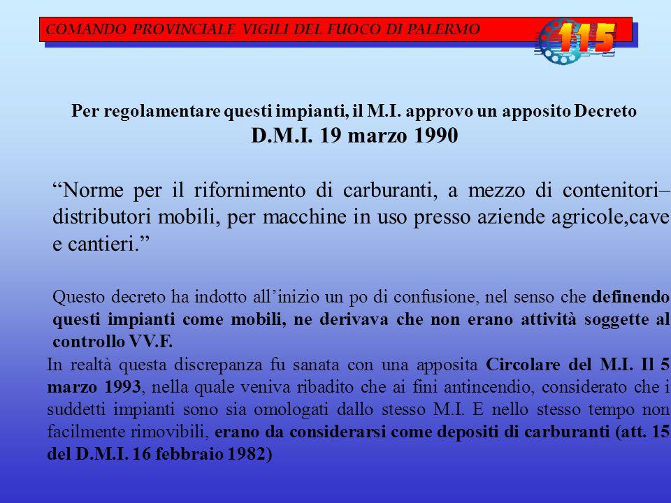 """COMANDO PROVINCIALE VIGILI DEL FUOCO DI PALERMO Per regolamentare questi impianti, il M.I. approvo un apposito Decreto D.M.I. 19 marzo 1990 """"Norme per"""