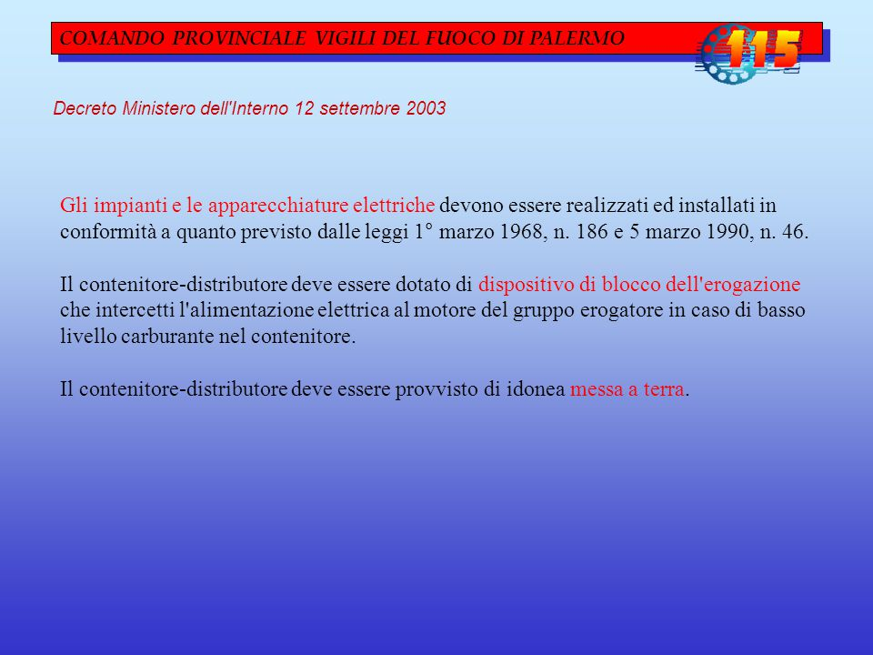 COMANDO PROVINCIALE VIGILI DEL FUOCO DI PALERMO Decreto Ministero dell'Interno 12 settembre 2003 Gli impianti e le apparecchiature elettriche devono e