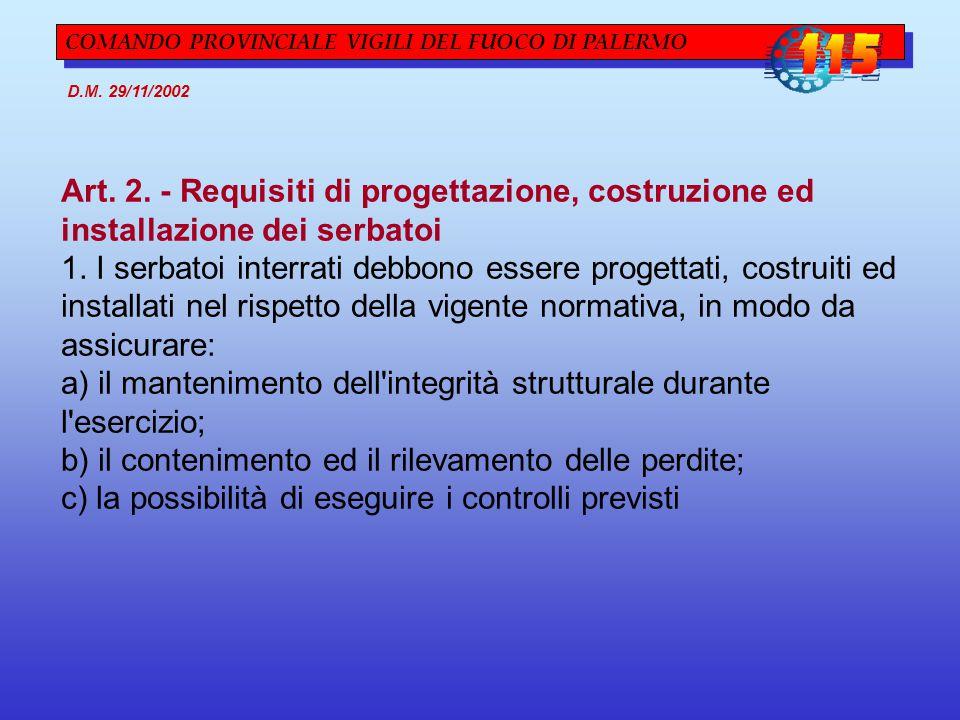 COMANDO PROVINCIALE VIGILI DEL FUOCO DI PALERMO D.M. 29/11/2002 Art. 2. - Requisiti di progettazione, costruzione ed installazione dei serbatoi 1. I s