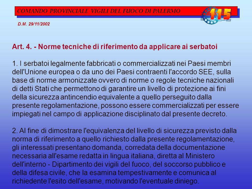 COMANDO PROVINCIALE VIGILI DEL FUOCO DI PALERMO D.M. 29/11/2002 Art. 4. - Norme tecniche di riferimento da applicare ai serbatoi 1. I serbatoi legalme