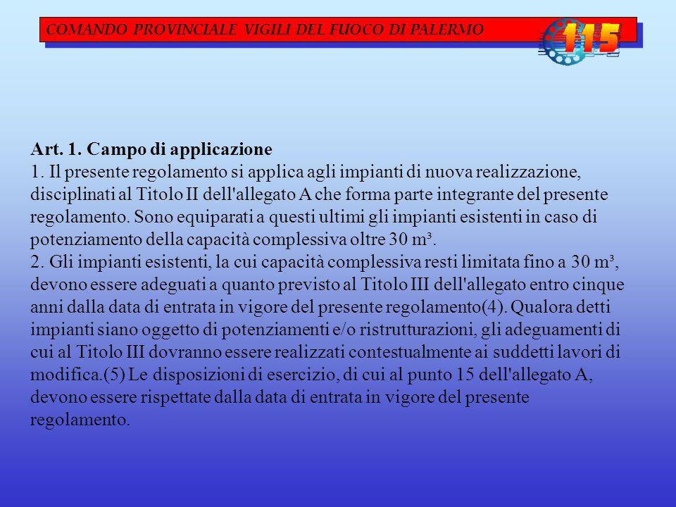 COMANDO PROVINCIALE VIGILI DEL FUOCO DI PALERMO Art. 1. Campo di applicazione 1. Il presente regolamento si applica agli impianti di nuova realizzazio