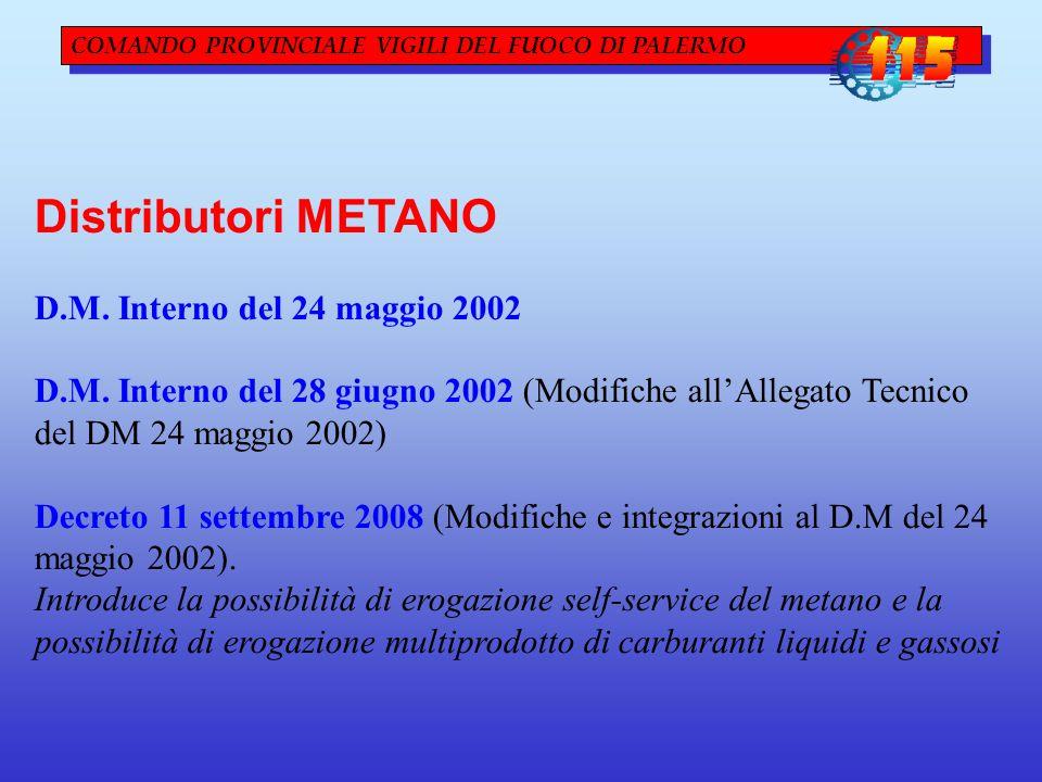 COMANDO PROVINCIALE VIGILI DEL FUOCO DI PALERMO Distributori METANO D.M. Interno del 24 maggio 2002 D.M. Interno del 28 giugno 2002 (Modifiche all'All