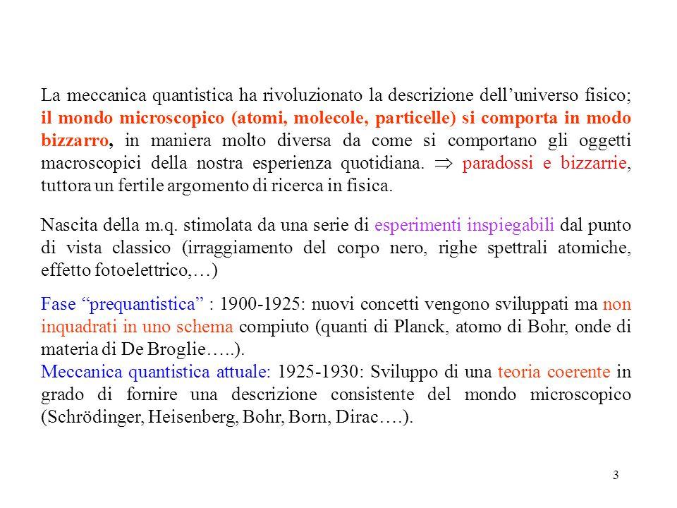 3 Fase prequantistica : 1900-1925: nuovi concetti vengono sviluppati ma non inquadrati in uno schema compiuto (quanti di Planck, atomo di Bohr, onde di materia di De Broglie…..).