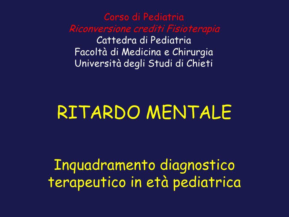 RITARDO MENTALE Inquadramento diagnostico terapeutico in età pediatrica Corso di Pediatria Riconversione crediti Fisioterapia Cattedra di Pediatria Fa