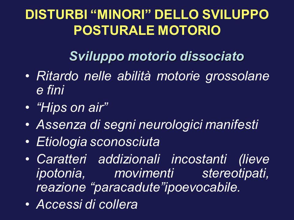 """DISTURBI """"MINORI"""" DELLO SVILUPPO POSTURALE MOTORIO Ritardo nelle abilità motorie grossolane e fini """"Hips on air"""" Assenza di segni neurologici manifest"""