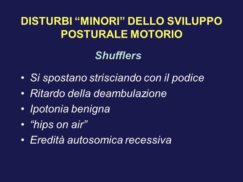 """DISTURBI """"MINORI"""" DELLO SVILUPPO POSTURALE MOTORIO Si spostano strisciando con il podice Ritardo della deambulazione Ipotonia benigna """"hips on air"""" Er"""