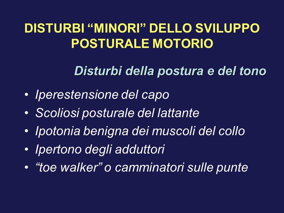 """DISTURBI """"MINORI"""" DELLO SVILUPPO POSTURALE MOTORIO Iperestensione del capo Scoliosi posturale del lattante Ipotonia benigna dei muscoli del collo Iper"""