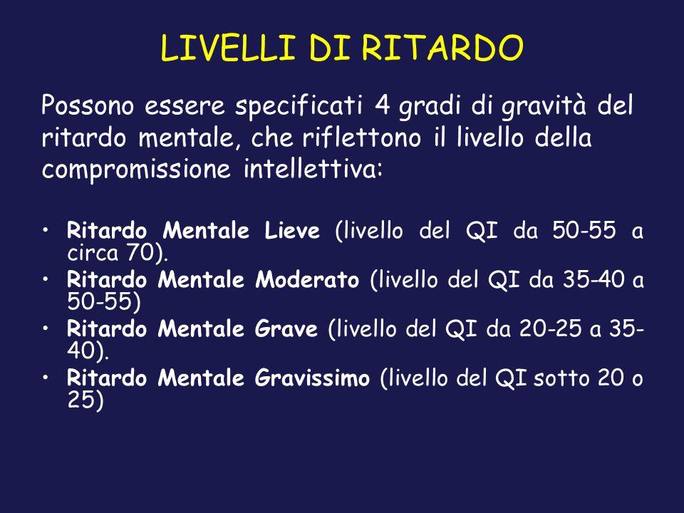 LIVELLI DI RITARDO Possono essere specificati 4 gradi di gravità del ritardo mentale, che riflettono il livello della compromissione intellettiva: Rit