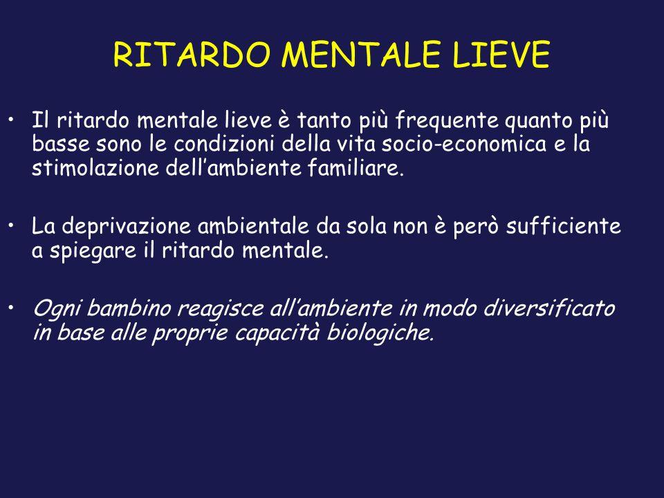 RITARDO MENTALE LIEVE Il ritardo mentale lieve è tanto più frequente quanto più basse sono le condizioni della vita socio-economica e la stimolazione