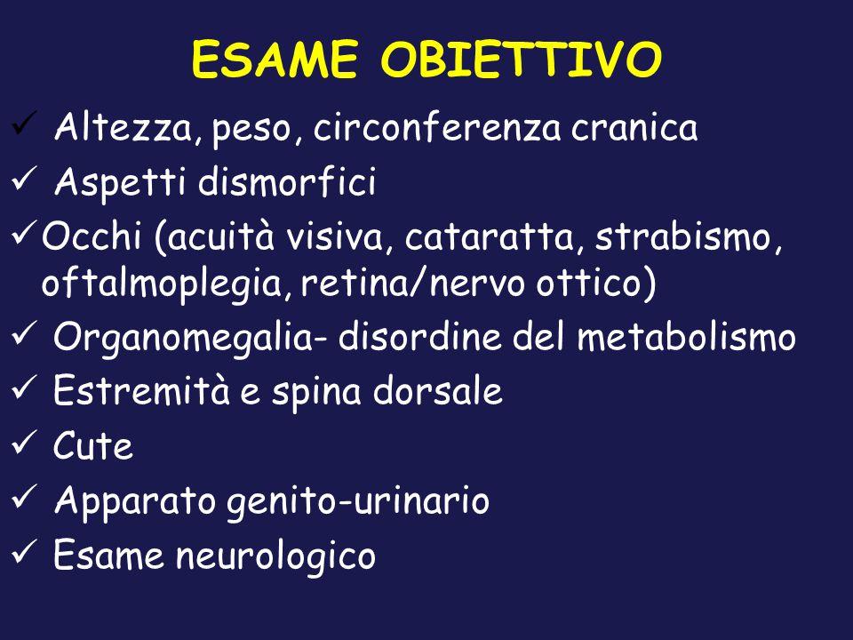 ESAME OBIETTIVO Altezza, peso, circonferenza cranica Aspetti dismorfici Occhi (acuità visiva, cataratta, strabismo, oftalmoplegia, retina/nervo ottico