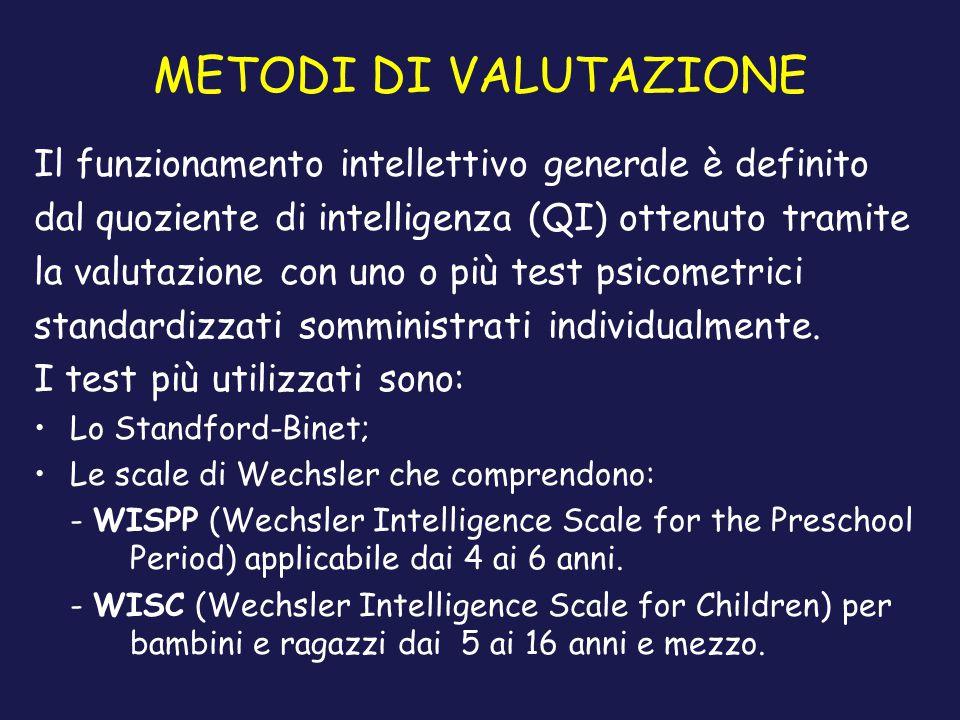 METODI DI VALUTAZIONE Il funzionamento intellettivo generale è definito dal quoziente di intelligenza (QI) ottenuto tramite la valutazione con uno o p