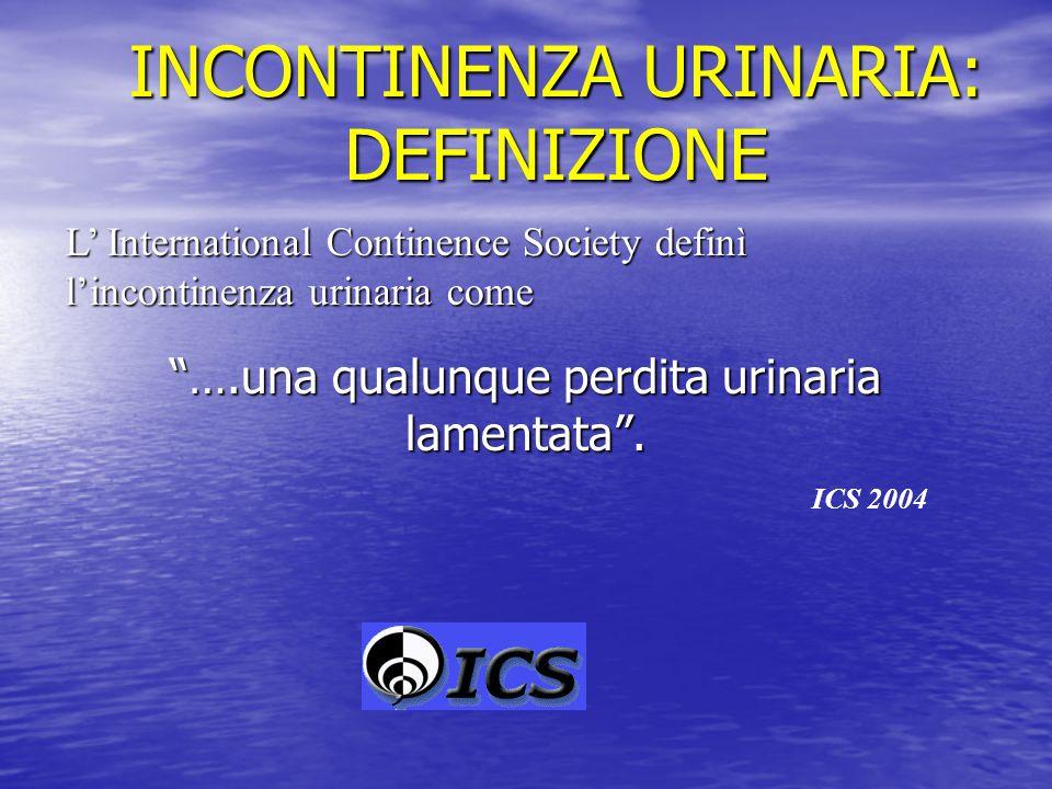 """""""….una qualunque perdita urinaria lamentata"""". ICS 2004 L' International Continence Society definì l'incontinenza urinaria come INCONTINENZA URINARIA:"""