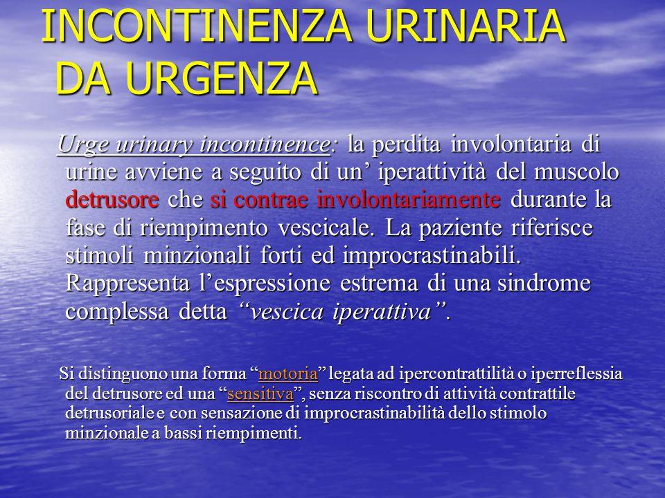 INCONTINENZA URINARIA DA URGENZA Urge urinary incontinence: la perdita involontaria di urine avviene a seguito di un' iperattività del muscolo detruso