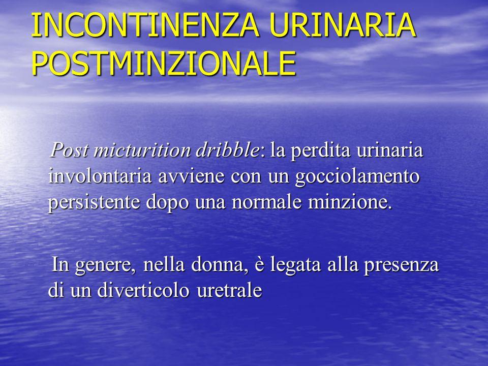 INCONTINENZA URINARIA POSTMINZIONALE Post micturition dribble: la perdita urinaria involontaria avviene con un gocciolamento persistente dopo una norm