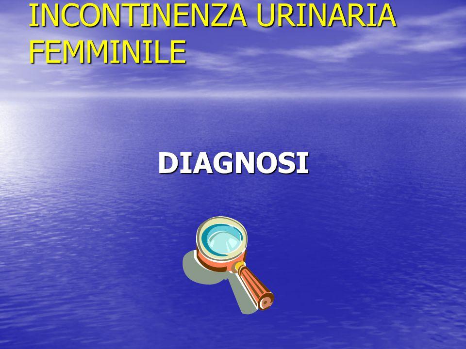 INCONTINENZA URINARIA FEMMINILE DIAGNOSI