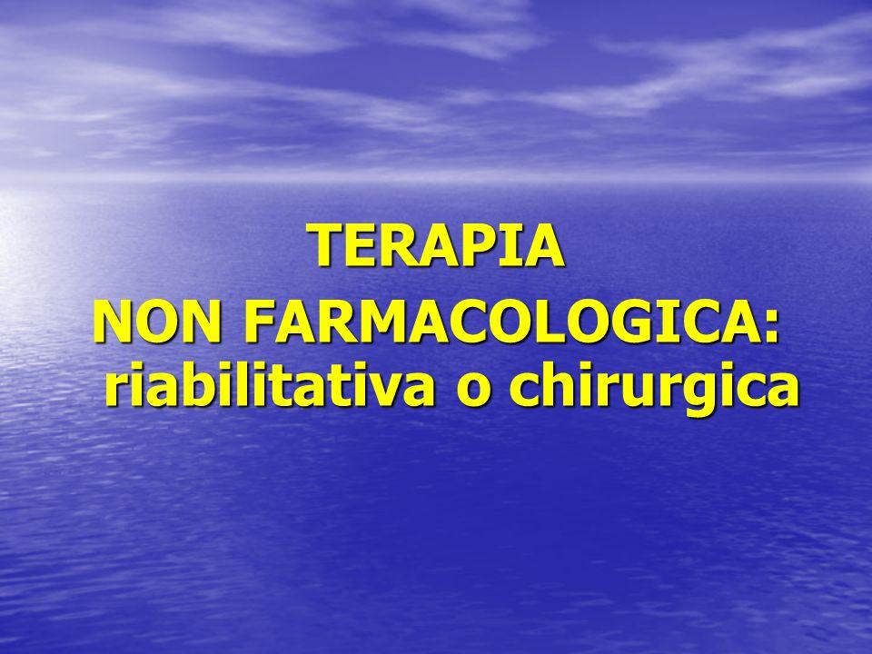 TERAPIA NON FARMACOLOGICA: riabilitativa o chirurgica