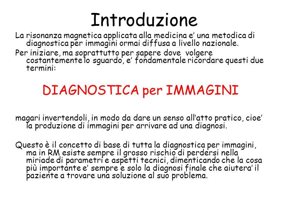 Introduzione La risonanza magnetica applicata alla medicina e' una metodica di diagnostica per immagini ormai diffusa a livello nazionale.